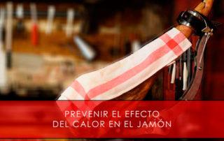 prevenir el efecto del calor en el jamón