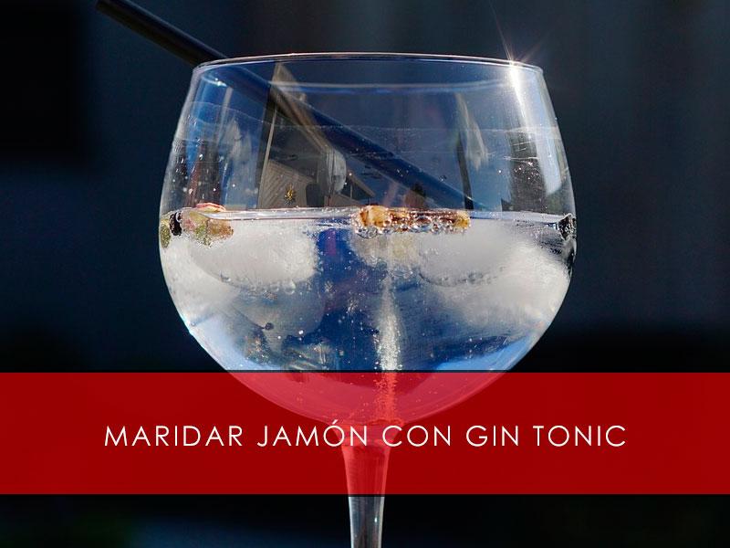 maridar jamón con gin tonic
