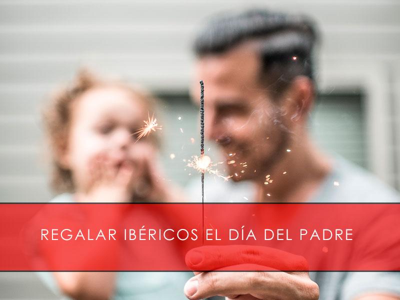 Regalar ibéricos el día del padre - La Casa del Jamón