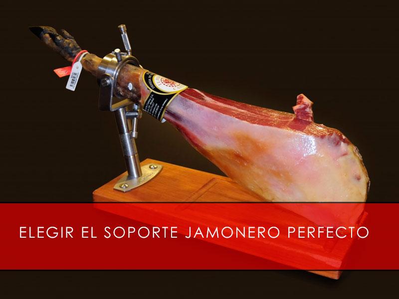 Elegir el soporte jamonero perfecto - La Casa del Jamón