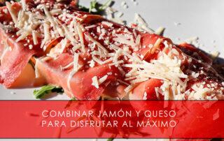 Combinar jamón y queso para disfrutar al máximo - La Casa del Jamón